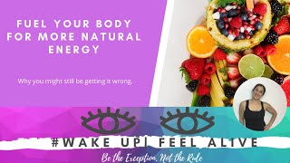 Fueling Your Body for Natural Energy #wakeup feelalive