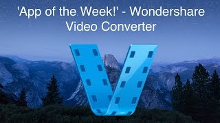 'App of the Week!' - Wondershare Video Converter