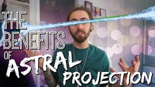 The Benefits of Astral Projection!