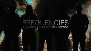 (Trailer) Frequencies: A Música de League of Legends