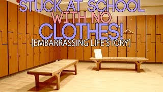 Stuck At School With NO CLOTHES! (Embarrassing Life Story!)