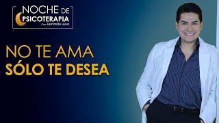 NO TE AMA, SÓLO TE DESEA - Psicólogo Fernando Leiva (Programa educativo de contenido psicológico)