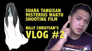 Billy Vlog 2 SUARA TANGISAN MISTERIUS WAKTU SHOOTING FILM