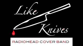 Karma Police - Like Knives (Radiohead cover band)