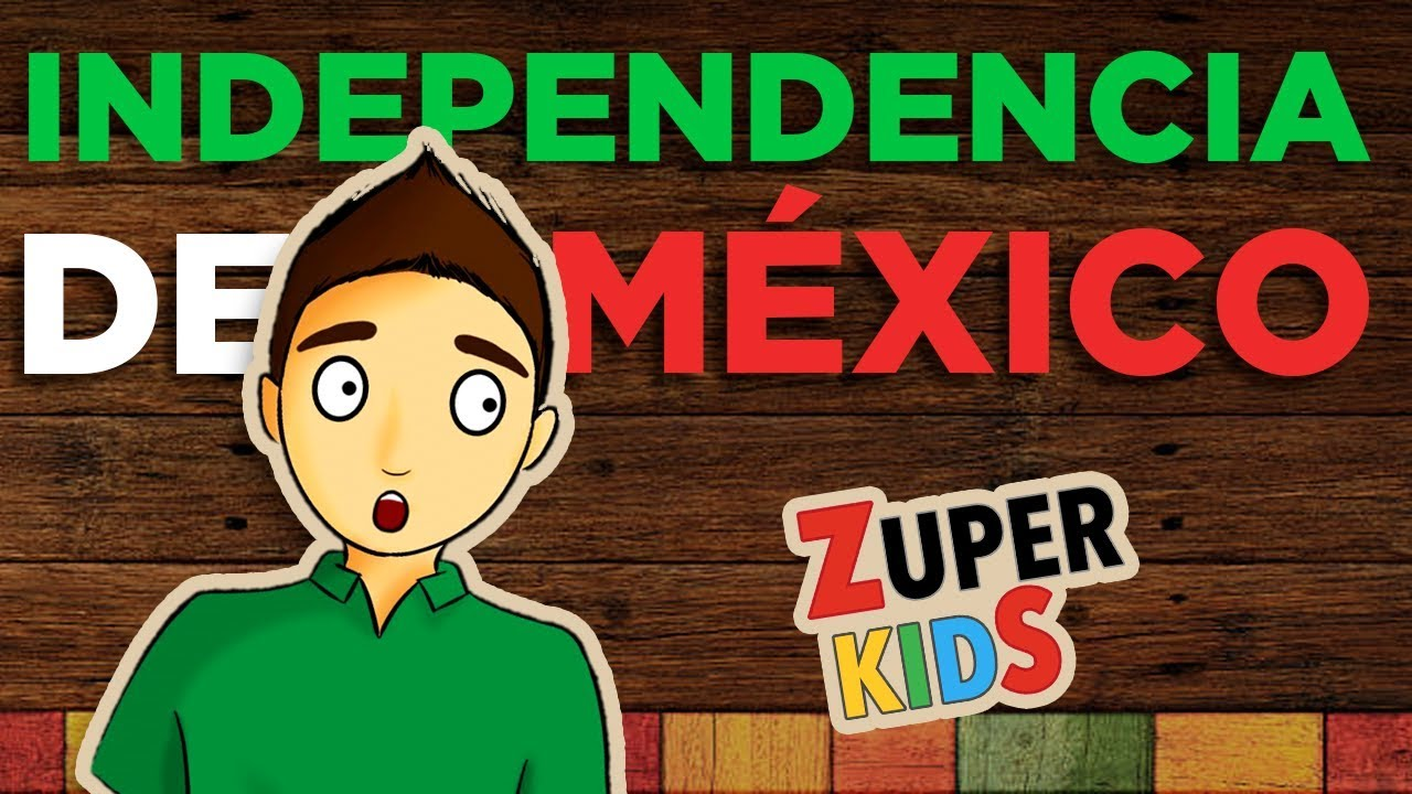 INDEPENDENCIA DE MEXICO para niños - YouTube