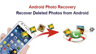 Android Photo Recovery - Recover Deleted Photos from Android