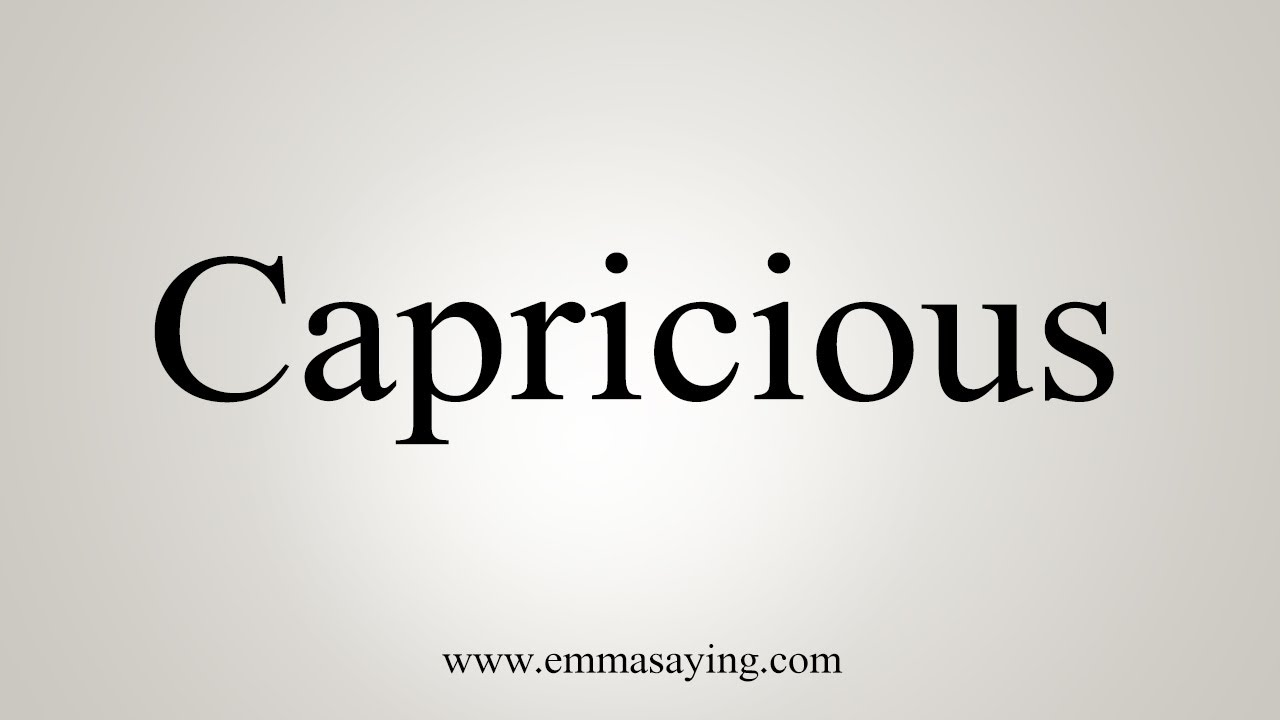 How To Say Capricious - YouTube