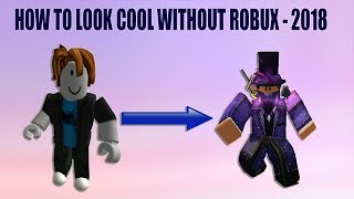HOW TO LOOK COOL WITHOUT ROBUX - ROBLOX 2018