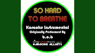 So Hard to Breathe (Originally Performed By B.O.B) (Instrumental Version)
