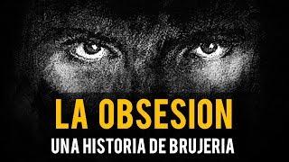LA OBSESIÓN (HISTORIAS DE BRUJERÍA)