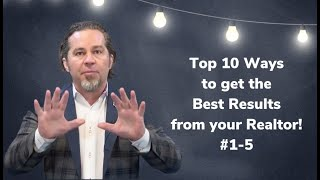10 Ways to Get the Best Results from Your Realtor (Part 1)