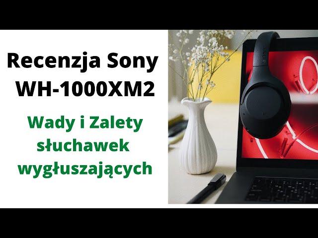 Recenzja słuchawek wygłuszających SONY WH-1000XM2 🎯 Wady i Zalety🏅