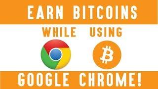 Earn Bitcoins while using Google Chrome! Earn 1 BTC Monthly! 100% Legit
