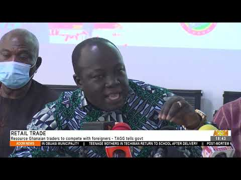 Tagg tells Gov't: Resources Ghanaian traders to compete with foreigners -  Adom TV News (15-9-21)