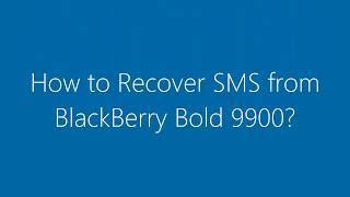How to Recover Deleted SMS Messages from BlackBerry Bold 9900