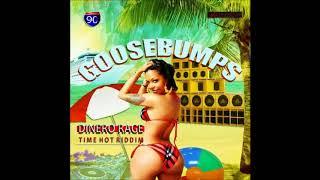 Dinero Rage - Goosebumps [Time Hot Riddim] - May 2018