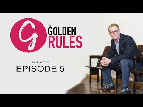 John Ozier, Show Up - Work Hard - Tell The Truth | #thegoldenrules 05