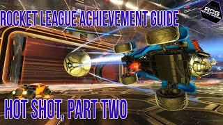 Rocket League Achievement Guide: Hot Shot, Part Two.
