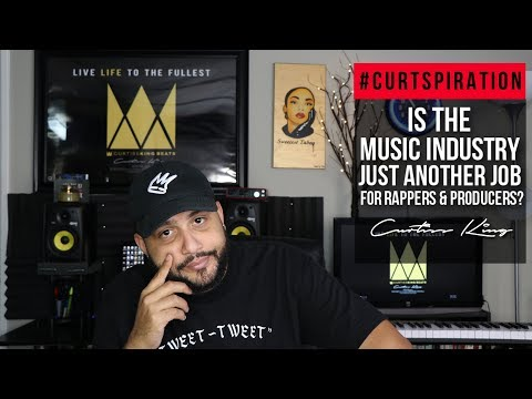 Is The Music Industry Just Another JOB For Rappers & Producers? #Curtspiration