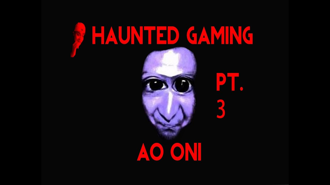 Haunted Gaming - Ao Oni (Part 3 + download)