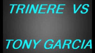TONY GARCIA VS TRINERE - DJ Tony