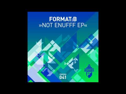 Format:B - Not Enufff (Original Mix)
