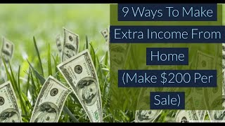 9 Ways To Make Extra Income From Home (Make $200 Per Sale)