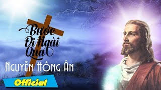Bước Ngài Đi Qua - Nguyễn Hồng Ân | Thánh Ca Việt Nam