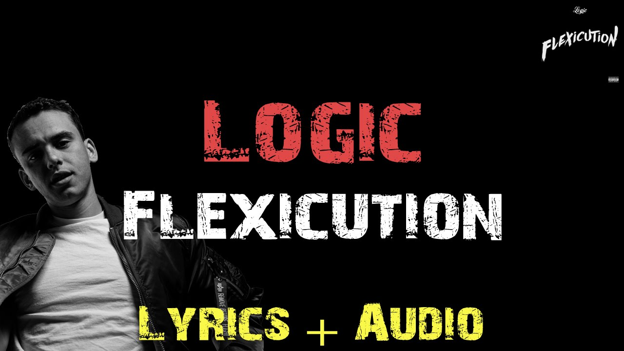 Logic - Flexicution [ Lyrics ] - YouTube