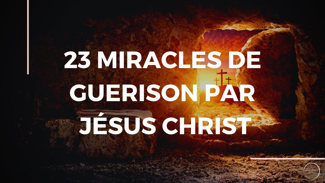 23 MIRACLES DE GUERISON PAR JESUS CHRIST
