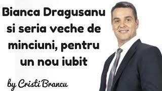 Bianca Dragusanu si seria veche de minciuni, pentru un nou iubit - by Cristi Brancu