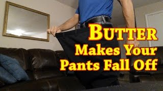 Butter Makes Your Pants Fall Off