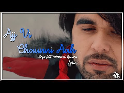 Ajj Vi Chaunni Aah | Lyrics | Ninja ft Himanshi Khurana | Latest Punjabi Song 2018 | Syco TM
