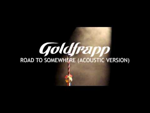 Goldfrapp: Road To Somewhere (Acoustic Version)