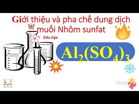 Giới thiệu và pha chế dung dịch muối nhôm sunfat    Edu tips