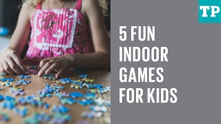 5 Fun Indoor Games For Kids