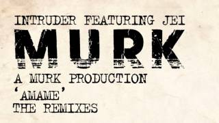 "Intruder featuring Jei ""A Murk Production"" - Amame (Coup De Ville Remix)"