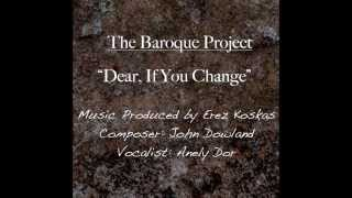 THE BAROQUE PROJECT John Dowland - Dear, If You Change