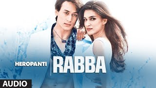 Download Video Heropanti: Rabba Full Audio Song | Mohit Chauhan | Tiger Shroff | Kriti Sanon MP3 3GP MP4
