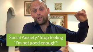 "Social Anxiety? Stop feeling ""I'm not good enough""!"