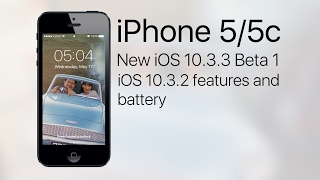 ios 10 3 3 beta 1 released on iphone 5 5c ios 10 3 2 battery and performance