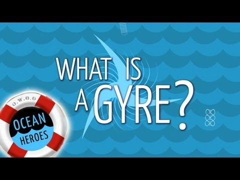 Ocean Heroes: What is a Gyre? -- 5 Gyres Institute