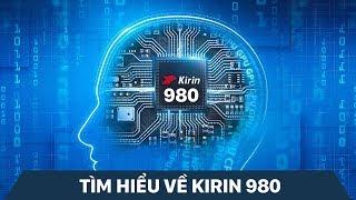 Chip Kirin 980 mạnh như nào, tại sao Apple phải run sợ