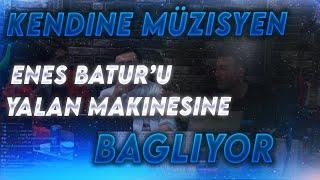 Kendine Müzisyen | Enes Batur'u Yalan Makinesine Bağlıyor!!