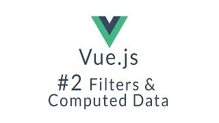 Vue Tutorial # 2 - Vue.js filters and computed data