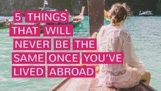 5 Things That Will Change After You've Lived Abroad thumbnail