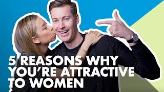 5 Reasons You Re More Attractive To Women Than You Think
