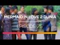 Mermaid In Love 2 Dunia Episode 75