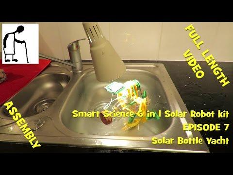 Smart Science 6 in 1 Solar Robot kit - Episode 7 Bottle Yacht FULL LENGTH VIDEO