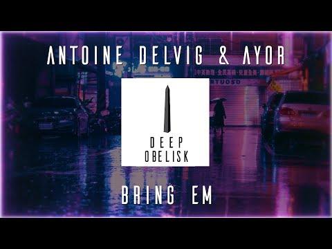 Antoine Delvig & AYOR - Bring Em